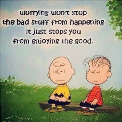 worrying won't stop the bad stuff from happening