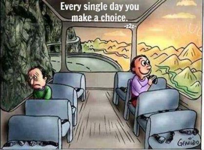 every single day you make a choice CHOICES