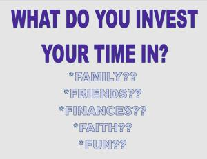 what-do-you-invest-your-time-in